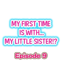 My First Time is with.... My Little Sister?! Ch.09