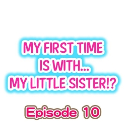 My First Time is with.... My Little Sister?! Ch.10