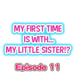My First Time is with.... My Little Sister?! Ch.11