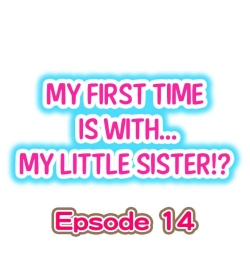 My First Time is with.... My Little Sister?! Ch.14