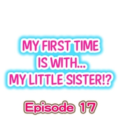 My First Time is with.... My Little Sister?! Ch.17