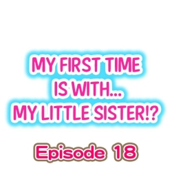 My First Time is with.... My Little Sister?! Ch.18