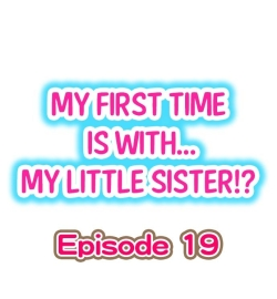 My First Time is with.... My Little Sister?! Ch.19