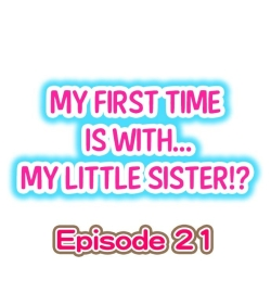 My First Time is with.... My Little Sister?! Ch.21