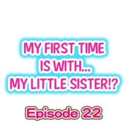 My First Time is with.... My Little Sister?! Ch.22