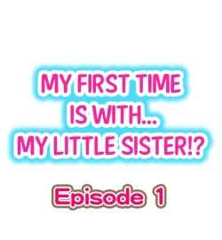 My First Time is with.... My Little Sister?!